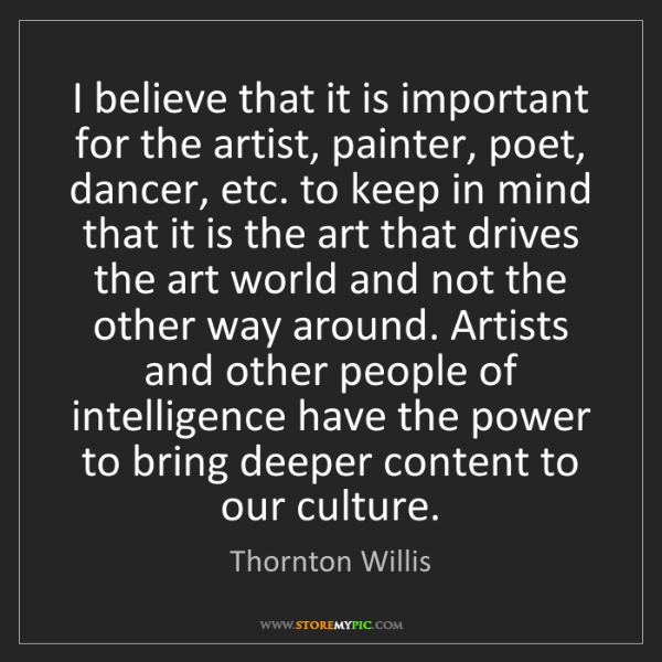 Thornton Willis: I believe that it is important for the artist, painter,...