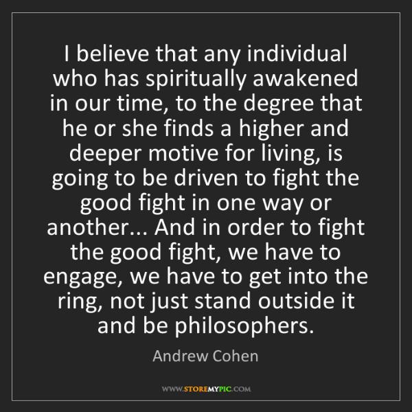 Andrew Cohen: I believe that any individual who has spiritually awakened...
