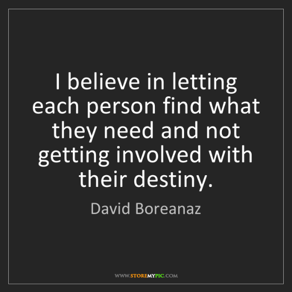 David Boreanaz: I believe in letting each person find what they need...