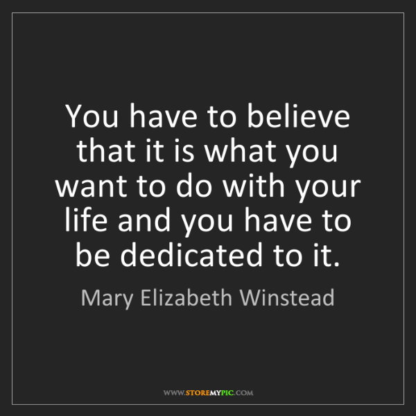 Mary Elizabeth Winstead: You have to believe that it is what you want to do with...