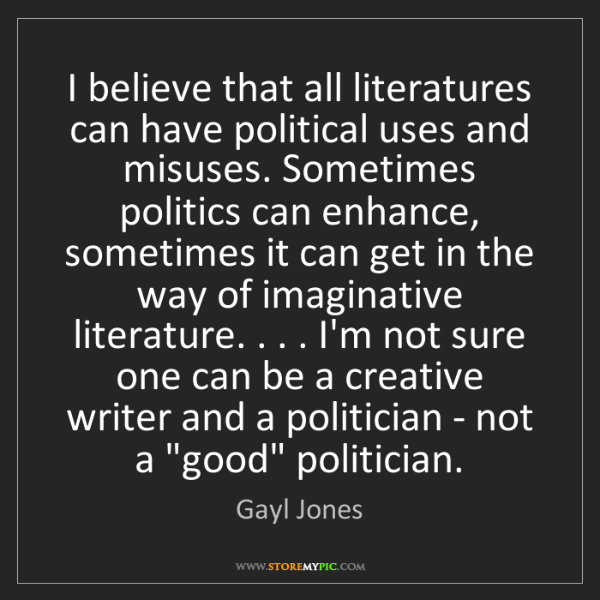 Gayl Jones: I believe that all literatures can have political uses...