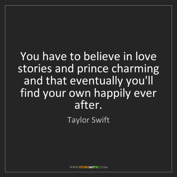 Taylor Swift: You have to believe in love stories and prince charming...