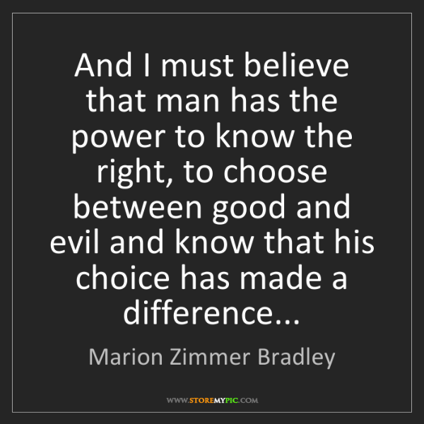 Marion Zimmer Bradley: And I must believe that man has the power to know the...