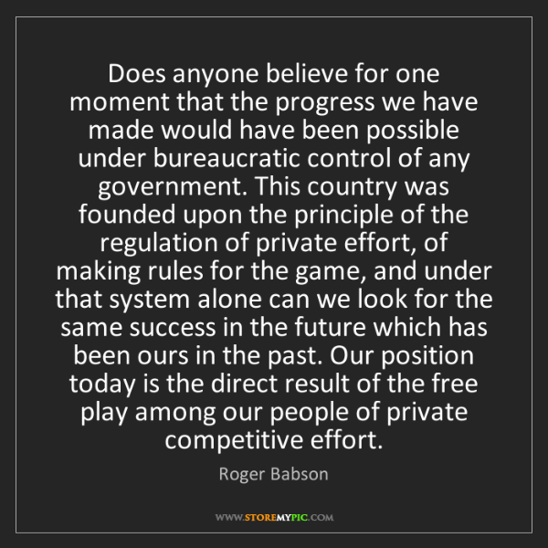 Roger Babson: Does anyone believe for one moment that the progress...