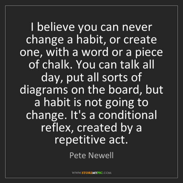 Pete Newell: I believe you can never change a habit, or create one,...