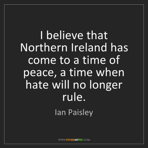 Ian Paisley: I believe that Northern Ireland has come to a time of...