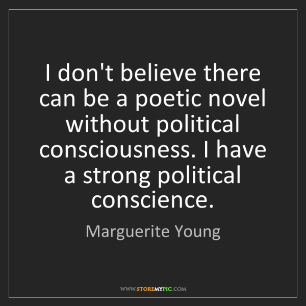 Marguerite Young: I don't believe there can be a poetic novel without political...