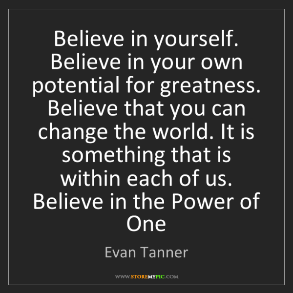 Evan Tanner: Believe in yourself. Believe in your own potential for...
