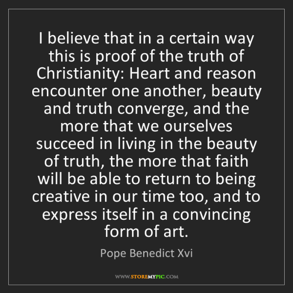Pope Benedict Xvi: I believe that in a certain way this is proof of the...