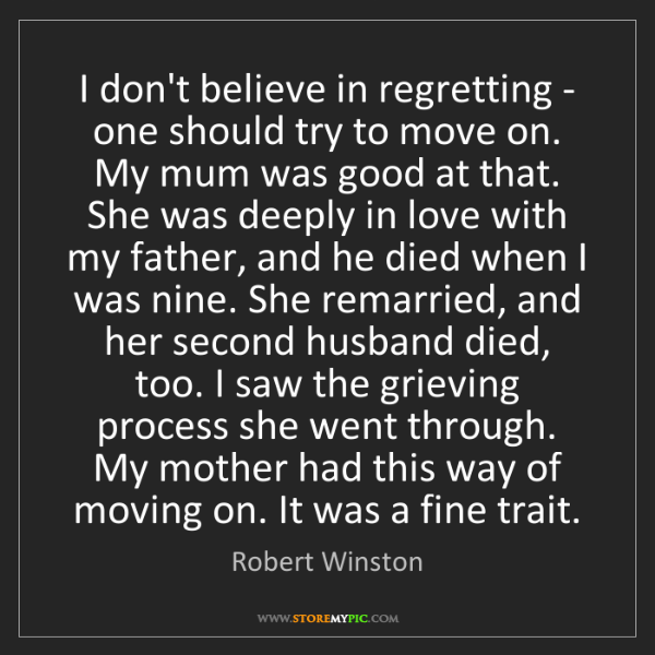 Robert Winston: I don't believe in regretting - one should try to move...