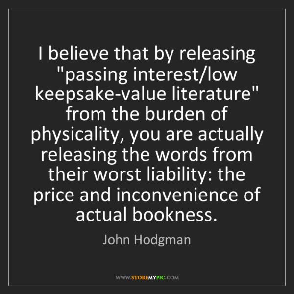 "John Hodgman: I believe that by releasing ""passing interest/low keepsake-value..."