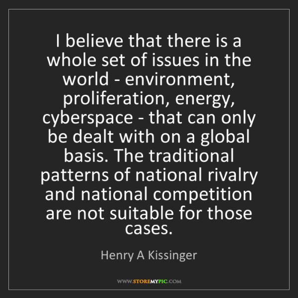 Henry A Kissinger: I believe that there is a whole set of issues in the...