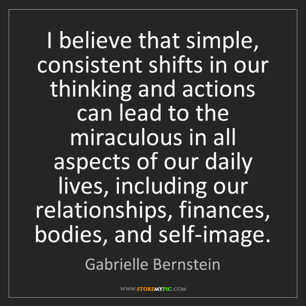Gabrielle Bernstein: I believe that simple, consistent shifts in our thinking...