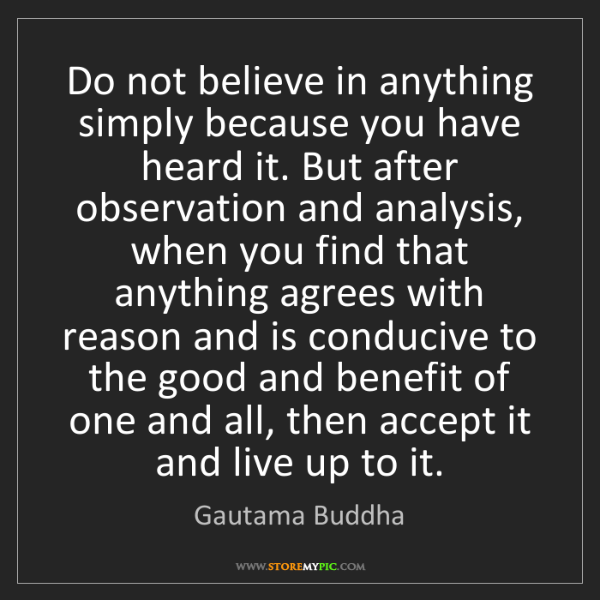 Gautama Buddha: Do not believe in anything simply because you have heard...