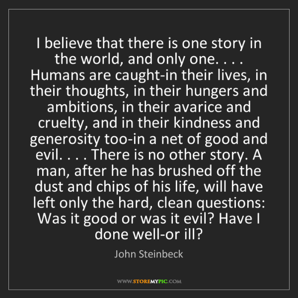 John Steinbeck: I believe that there is one story in the world, and only...