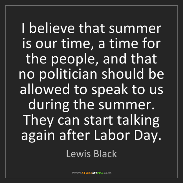 Lewis Black: I believe that summer is our time, a time for the people,...