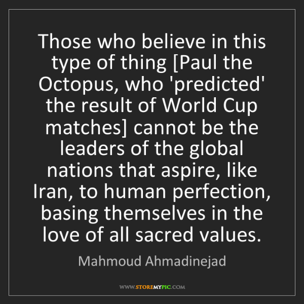 Mahmoud Ahmadinejad: Those who believe in this type of thing [Paul the Octopus,...