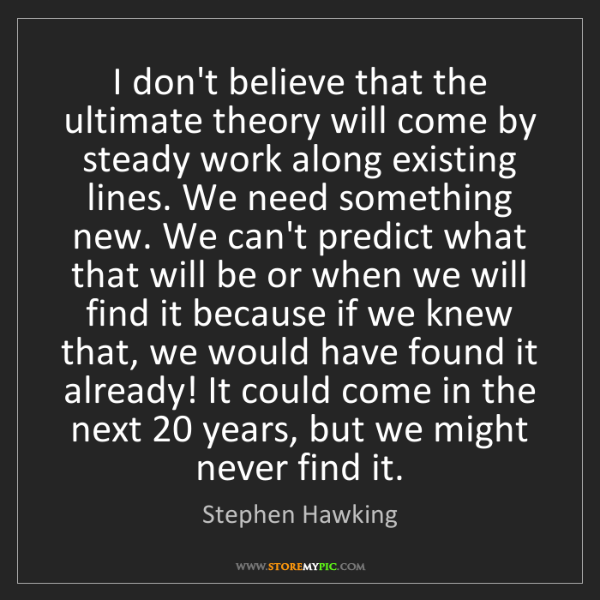 Stephen Hawking: I don't believe that the ultimate theory will come by...