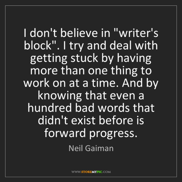 """Neil Gaiman: I don't believe in """"writer's block"""". I try and deal with..."""
