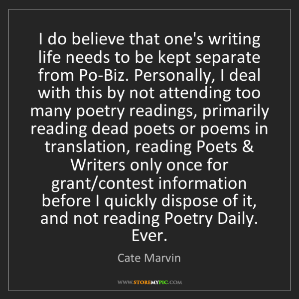 Cate Marvin: I do believe that one's writing life needs to be kept...