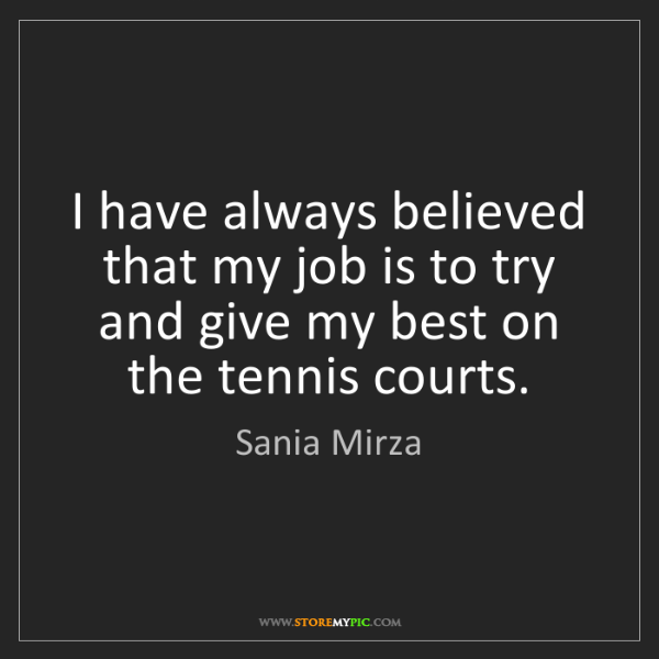Sania Mirza: I have always believed that my job is to try and give...
