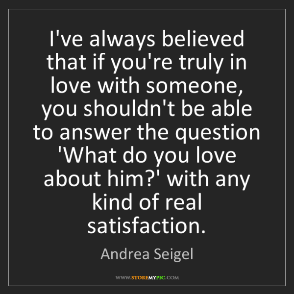 Andrea Seigel: I've always believed that if you're truly in love with...
