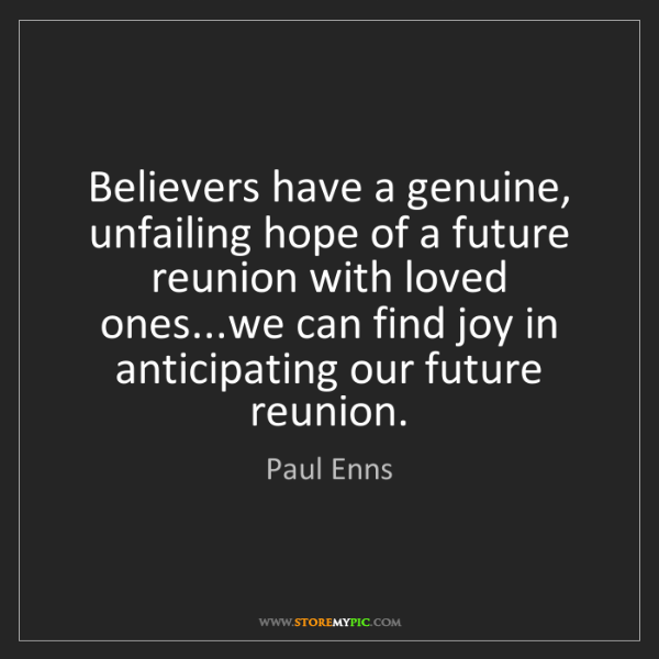 Paul Enns: Believers have a genuine, unfailing hope of a future...