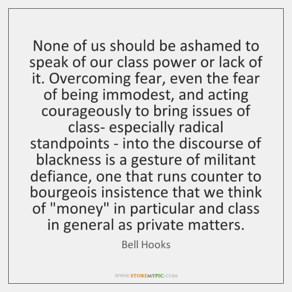None of us should be ashamed to speak of our class power ...