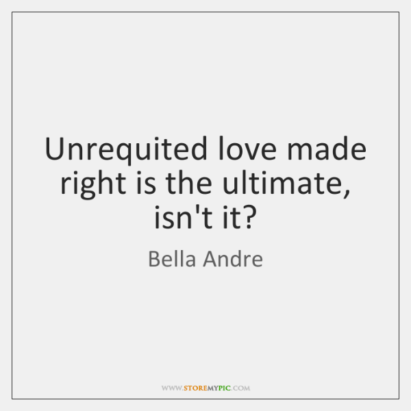 Unrequited love made right is the ultimate, isn't it?