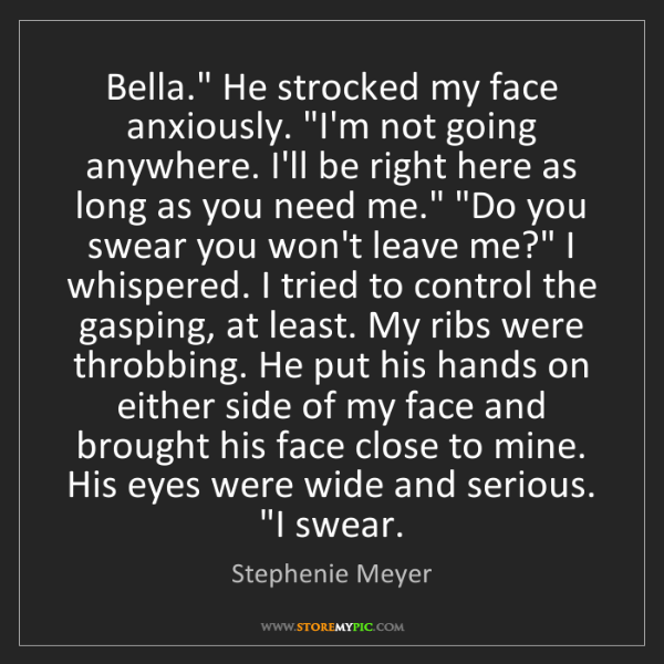"Stephenie Meyer: Bella."" He strocked my face anxiously. ""I'm not going..."