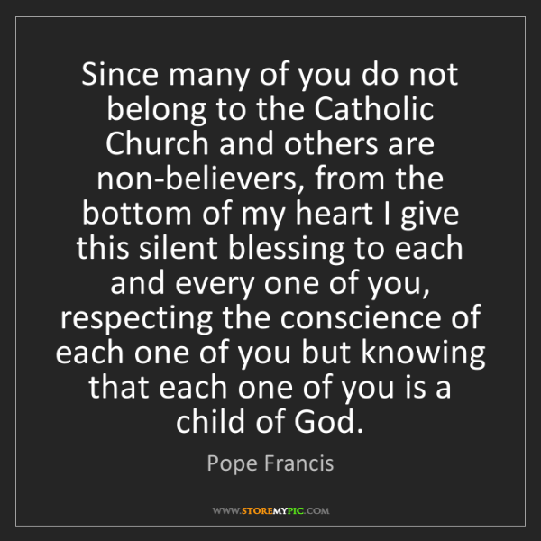 Pope Francis: Since many of you do not belong to the Catholic Church...
