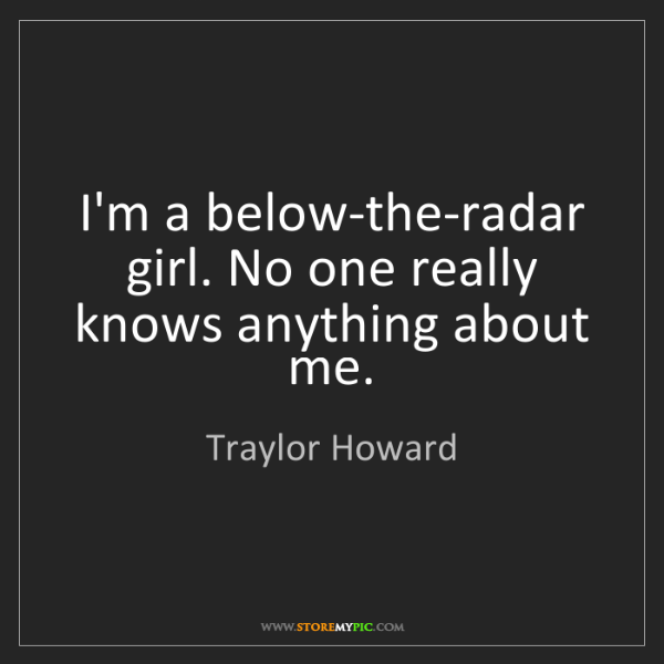 Traylor Howard: I'm a below-the-radar girl. No one really knows anything...