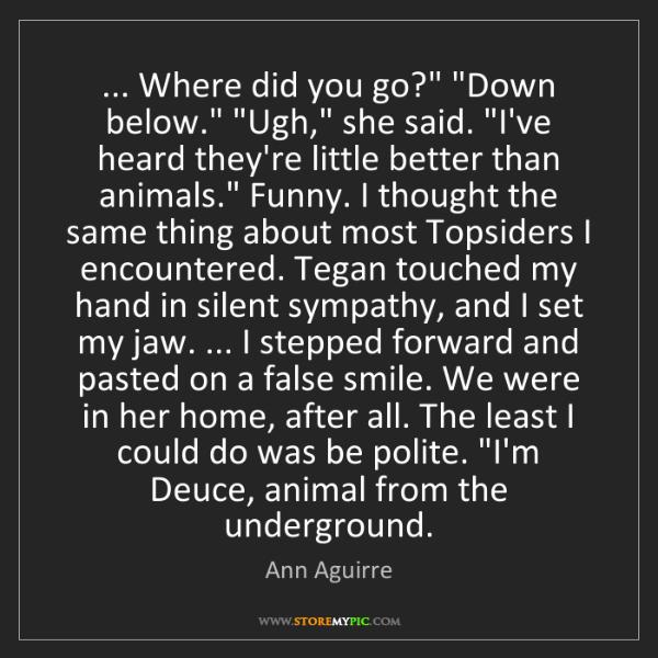 """Ann Aguirre: ... Where did you go?"""" """"Down below."""" """"Ugh,"""" she said...."""