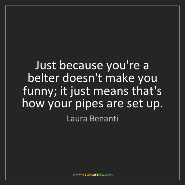 Laura Benanti: Just because you're a belter doesn't make you funny;...