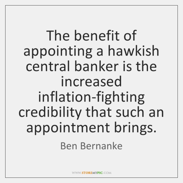 The benefit of appointing a hawkish central banker is the increased inflation-fighting ...