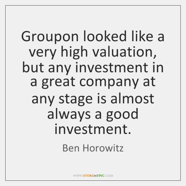 Groupon looked like a very high valuation, but any investment in a ...