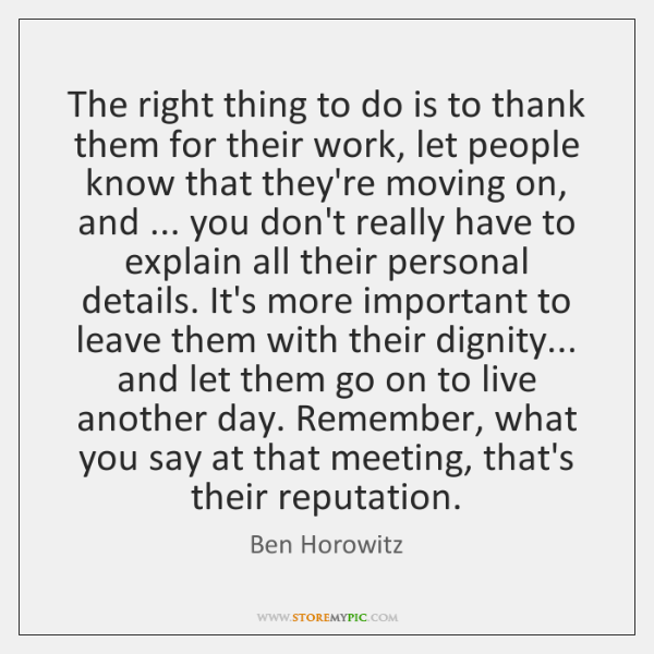 The right thing to do is to thank them for their work, ...