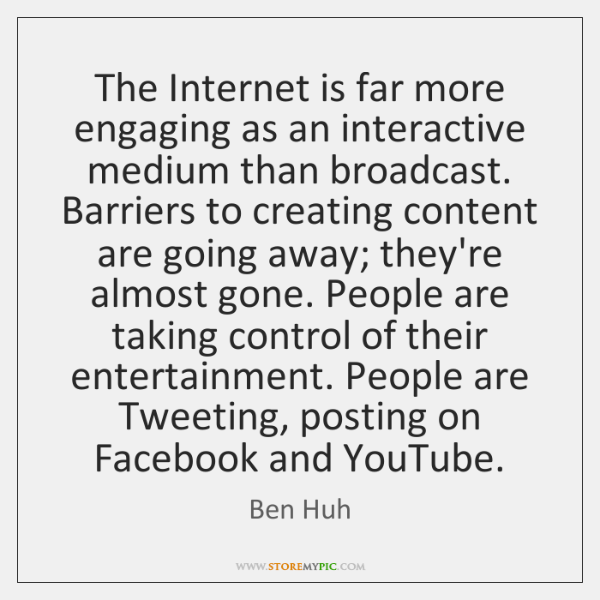 The Internet is far more engaging as an interactive medium than broadcast. ...