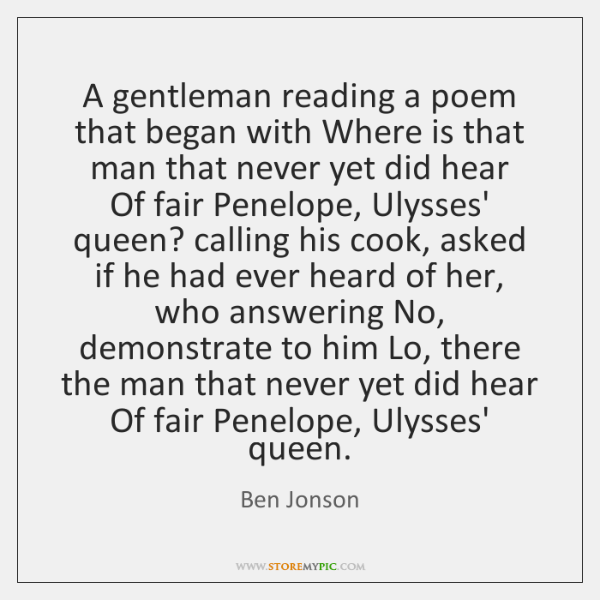 A gentleman reading a poem that began with Where is that man ...