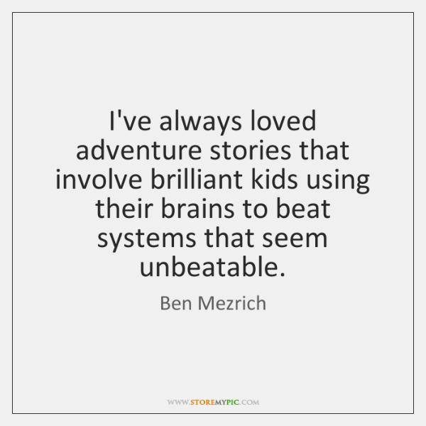 I've always loved adventure stories that involve brilliant kids using their brains ...