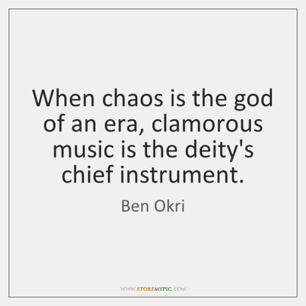 When chaos is the god of an era, clamorous music is the ...