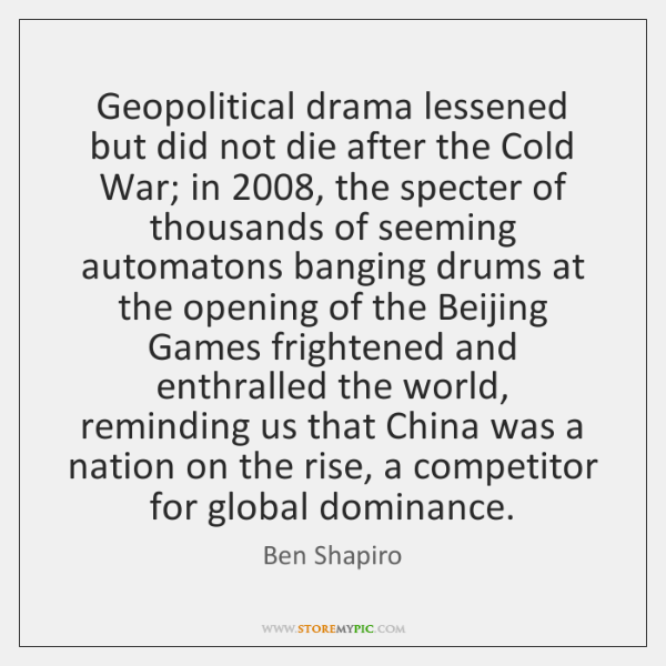 Geopolitical drama lessened but did not die after the Cold War; in 2008, ...