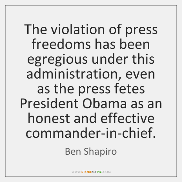 The violation of press freedoms has been egregious under this administration, even ...