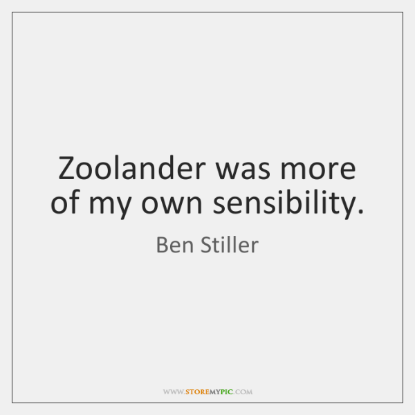 Zoolander was more of my own sensibility.