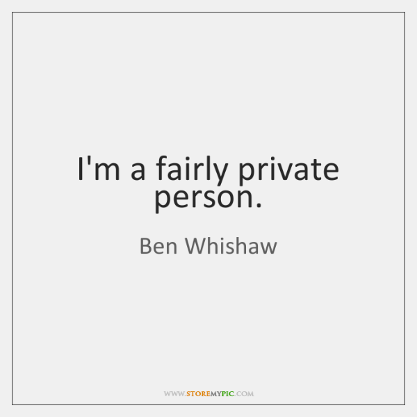 I'm a fairly private person.