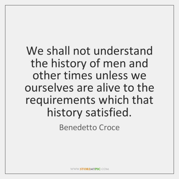We shall not understand the history of men and other times unless ...
