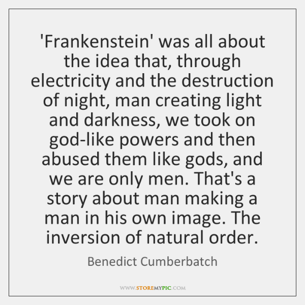 'Frankenstein' was all about the idea that, through electricity and the destruction ...