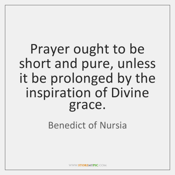 Prayer ought to be short and pure, unless it be prolonged by ...
