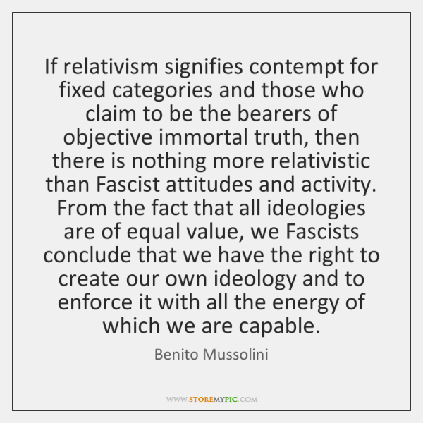 If relativism signifies contempt for fixed categories and those who claim to ...