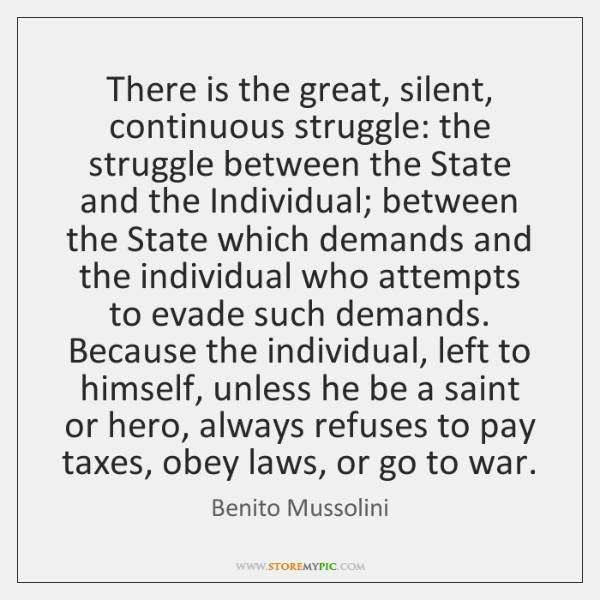 There is the great, silent, continuous struggle: the struggle between the State ...
